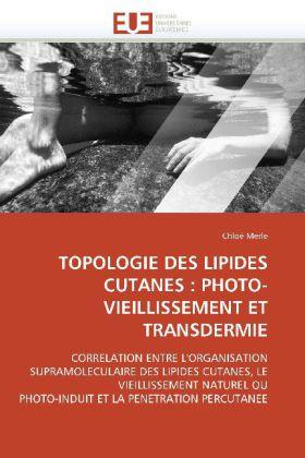 TOPOLOGIE DES LIPIDES CUTANES : PHOTO-VIEILLISSEMENT ET TRANSDERMIE - CORRELATION ENTRE L'ORGANISATION SUPRAMOLECULAIRE DES LIPIDES CUTANES, LE VIEILLISSEMENT NATUREL OU PHOTO-INDUIT ET LA PENETRATION PERCUTANEE - Merle, Chloé