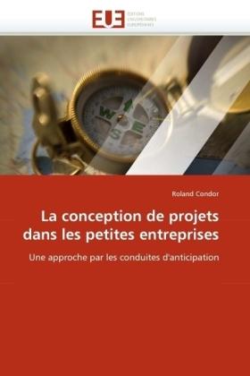 La conception de projets dans les petites entreprises - Une approche par les conduites d'anticipation - Condor, Roland