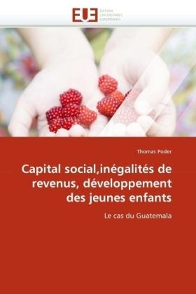 Capital social,inégalités de revenus, développement des jeunes enfants - Le cas du Guatemala