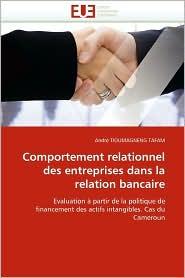 Comportement Relationnel Des Entreprises Dans La Relation Bancaire - Andr Tioumagneng Tafam