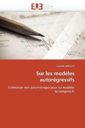 Sur les modèles autorégressifs - Estimation non paramétrique pour les modèles autorégressifs - Arkoun, Ouerdia