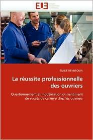 La Reussite Professionnelle Des Ouvriers - Emilie Hennequin