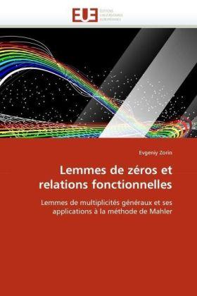 Lemmes de zéros et relations fonctionnelles - Lemmes de multiplicités généraux et ses applications à la méthode de Mahler - Zorin, Evgeniy