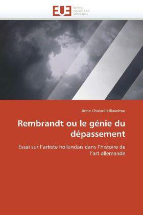 Rembrandt ou le génie du dépassement - Essai sur l'artiste hollandais dans l'histoire de l'art allemande - Chalard-Fillaudeau, Anne