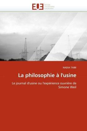 La philosophie à l'usine - Le journal d'usine ou l'expérience ouvrière de Simone Weil - Taibi, Nadia