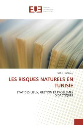 LES RISQUES NATURELS EN TUNISIE - ETAT DES LIEUX, GESTION ET PROBLEMES DIDACTIQUES - Harzalli, Fadhel