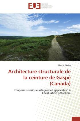 Architecture structurale de la ceinture de Gaspé (Canada) - Imagerie sismique intégrée et application à l'évaluation pétrolière - Bêche, Martin