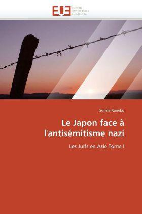 Le Japon face à l'antisémitisme nazi - Les Juifs en Asie Tome I - Kaneko, Sumie