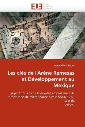 Les clés de l'Arène Remesas et Développement au Mexique - A partir du cas de la montée en puissance de l'institution de microfinance rurale AMUCSS au sein de celle-ci