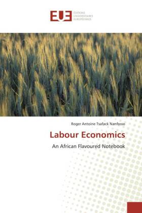 Labour Economics - An African Flavoured Notebook - Tsafack Nanfosso, Roger Antoine