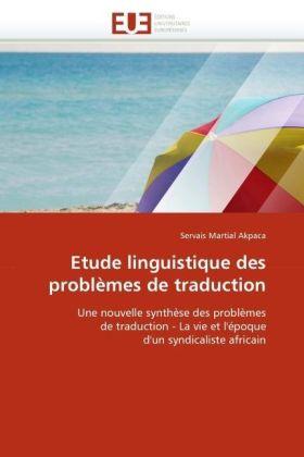 Etude linguistique des problèmes de traduction - Une nouvelle synthèse des problèmes de traduction - La vie et l'époque d'un syndicaliste africain - Akpaca, Servais Martial