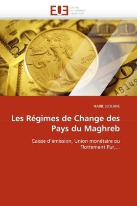 Les Régimes de Change des Pays du Maghreb - Caisse d'émission, Union monétaire ou Flottement Pur,...