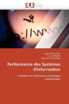 Performance des Systèmes d'Information - Contributions théoriques et pratiques managériales - Meissonier, Régis / Amabile, Serge / Boudrandi, Stéphane