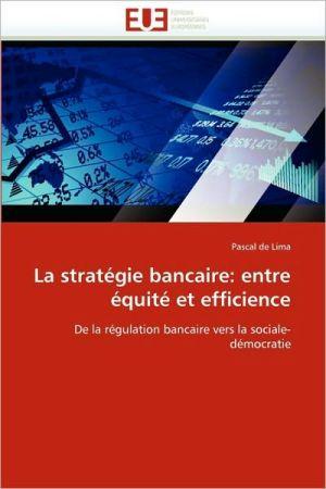 La Strat Gie Bancaire - Pascal De Lima
