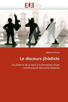 Le discours jihâdiste - Du jihad et de la hijra à la formation d'une communauté discursive jihasiste - Fatiha, Abbassi