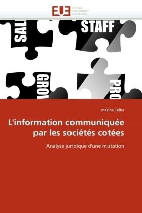 L'information communiquée par les sociétés cotées - Analyse juridique d'une mutation - Teller, marina