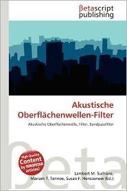 Akustische Oberfl Chenwellen-Filter - Lambert M. Surhone (Editor), Mariam T. Tennoe (Editor), Susan F. Henssonow (Editor)