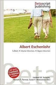 Albert Eschenlohr - Lambert M. Surhone (Editor), Mariam T. Tennoe (Editor), Susan F. Henssonow (Editor)