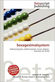 Sexagesimalsystem - Lambert M. Surhone (Editor), Mariam T. Tennoe (Editor), Susan F. Henssonow (Editor)