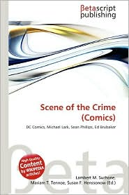 Scene of the Crime (Comics) - Lambert M. Surhone (Editor), Mariam T. Tennoe (Editor), Susan F. Henssonow (Editor)