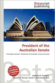President of the Australian Senate - Lambert M. Surhone (Editor), Mariam T. Tennoe (Editor), Susan F. Henssonow (Editor)
