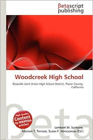 Woodcreek High School - Lambert M. Surhone (Editor), Mariam T. Tennoe (Editor), Susan F. Henssonow (Editor)