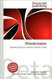 Woodcreeper - Lambert M. Surhone (Editor), Mariam T. Tennoe (Editor), Susan F. Henssonow (Editor)