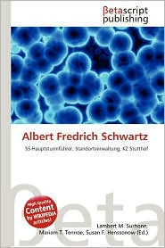 Albert Fredrich Schwartz - Lambert M. Surhone (Editor), Mariam T. Tennoe (Editor), Susan F. Henssonow (Editor)