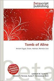 Tomb of Aline - Lambert M. Surhone (Editor), Mariam T. Tennoe (Editor), Susan F. Henssonow (Editor)