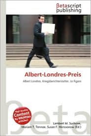 Albert-Londres-Preis - Lambert M. Surhone (Editor), Mariam T. Tennoe (Editor), Susan F. Henssonow (Editor)