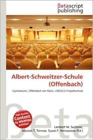 Albert-Schweitzer-Schule (Offenbach) - Lambert M. Surhone (Editor), Mariam T. Tennoe (Editor), Susan F. Henssonow (Editor)