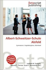 Albert-Schweitzer-Schule Alsfeld - Lambert M. Surhone (Editor), Mariam T. Tennoe (Editor), Susan F. Henssonow (Editor)