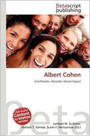 Albert Cohen - Lambert M. Surhone (Editor), Mariam T. Tennoe (Editor), Susan F. Henssonow (Editor)