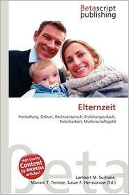 Elternzeit - Lambert M. Surhone (Editor), Mariam T. Tennoe (Editor), Susan F. Henssonow (Editor)