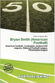 Bryan Smith (American Football) - Eldon A. Mainyu (Editor)