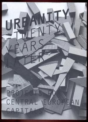 Urbanity: Twenty Years later. Projects for Central European Capitals - Alföldi, G. - Arnold, Th. - Fialova, I. et al.