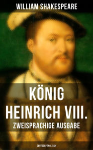 König Heinrich VIII. (Zweisprachige Ausgabe: Deutsch/Englisch) William Shakespeare Author