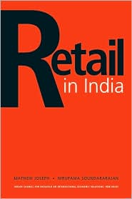 Retail in India - Mathew Joseph, Nirupama Soundararajan, Contribution by Indian Council for Research on International Economic Relations Staff