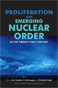 Proliferation and Emerging Nuclear Order in the Twenty-First Century - N. S. Sisodia