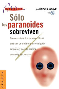 Sólo los paranoides sobreviven (Only the Paranoid Survive) - Andrew S. Grove