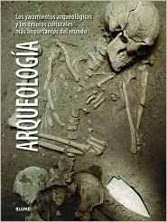 Arqueologia: Los yacimientos arqueologicos y los tesoros culturales mas importantes del mundo
