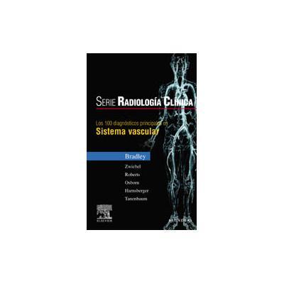 Serie Radiologia Clinica los 100 Diagnosticos Principales en Sistema Vascular