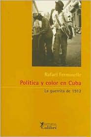 Politica y color en Cuba: La guerrita de 1912