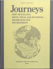 Journeys: How Travelling Fruit, Ideas and Buildings Rearrange Our Environment - Architecture, Canadian Center for