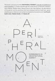 A Peripheral Moment: Experiments in Architectural Agency: Croatia 1990-2010 - Ivan Rupnik