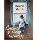 Crearte Y Otras Ausencias/ Developing Yourself and Other Absences - Beatriz March