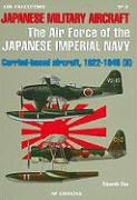 Japanese Military Aircraft: The Air Force of the Japanese Imperial Navy: Carried-Based Aircraft, 1922-1945 (II)