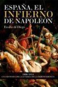 Diego García, Emilio de: España, el infierno de Napoleón : 1808-1814, una historia de la Guerra de la Independencia