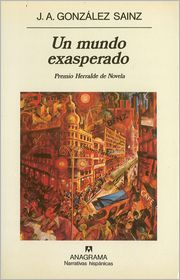Un mundo exasperado - Jose Angel Gonzalez