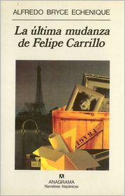 La Ultima mudanza de Felipe Carrillo - Alfredo Bryce Echenique
